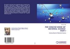 Bookcover of THE CONCISE BOOK OF MATERIAL SCIENCE PART I