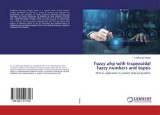 Capa do livro de Fuzzy ahp with trapezoidal fuzzy numbers and topsis
