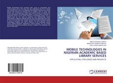 Bookcover of MOBILE TECHNOLOGIES IN NIGERIAN ACADEMIC BASED LIBRARY SERVICES
