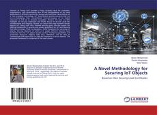 Bookcover of A Novel Methodology for Securing IoT Objects