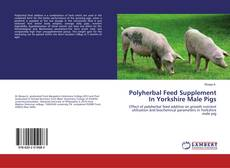 Bookcover of Polyherbal Feed Supplement In Yorkshire Male Pigs