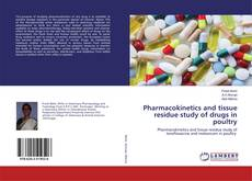 Pharmacokinetics and tissue residue study of drugs in poultry kitap kapağı