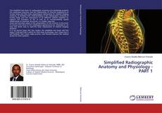 Bookcover of Simplified Radiographic Anatomy and Physiology - PART 1
