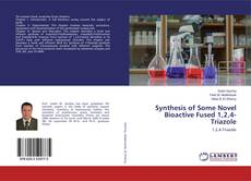 Bookcover of Synthesis of Some Novel Bioactive Fused 1,2,4-Triazole