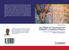 Bookcover of The Plight of Circumstantial Children in Zambian Prisons