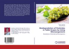 Bookcover of Biodegradation of Pesticides in Table Grapes by Using Microorganisms