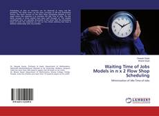 Waiting Time of Jobs Models in n x 2 Flow Shop Scheduling kitap kapağı