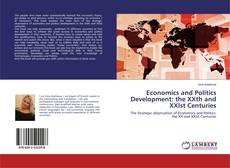 Bookcover of Economics and Politics Development: the XXth and XXIst Centuries