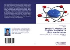 Bookcover of Structural, Optical and Magnetic Properties Of SnO2 Nano Particles