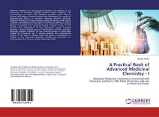 Borítókép a  A Practical Book of Advanced Medicinal Chemistry - I - hoz