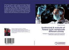 Capa do livro de Synthesized & evaluate of hetero cyclic compounds different activity