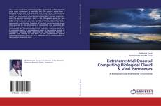 Bookcover of Extraterrestrial Quantal Computing Biological Cloud & Viral Pandemics