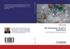 Bookcover of The Revolution of IoT in HealthCare