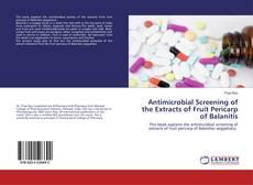 Capa do livro de Antimicrobial Screening of the Extracts of Fruit Pericarp of Balanitis