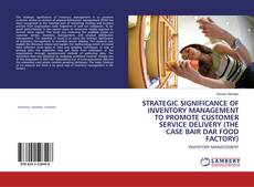 Buchcover von STRATEGIC SIGNIFICANCE OF INVENTORY MANAGEMENT TO PROMOTE CUSTOMER SERVICE DELIVERY (THE CASE BAIR DAR FOOD FACTORY)