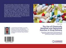 Bookcover of The Use of Chemically Modified and Optimized Starches in Drug Delivery