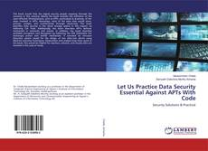 Bookcover of Let Us Practice Data Security Essential Against APTs With Code