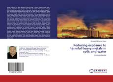 Capa do livro de Reducing exposure to harmful heavy metals in soils and water