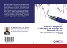 Financial Integration, Exchange Rate Regimes and Economic Growth kitap kapağı