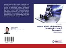 Bookcover of Mobile Robot Path Planning using Digital Image Processing