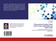 """Bookcover of """"Fluorescent Carbon dots and in vivo application in plant cells"""
