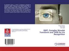 Обложка DWT, Complex Wavelet Transform and THFB for Iris Recognition