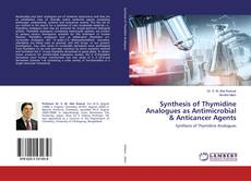 Couverture de Synthesis of Thymidine Analogues as Antimicrobial & Anticancer Agents