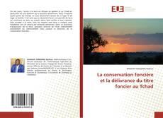 La conservation foncière et la délivrance du titre foncier au Tchad kitap kapağı