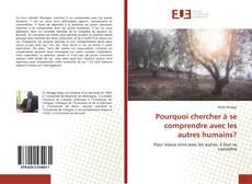 Bookcover of Pourquoi chercher à se comprendre avec les autres humains?