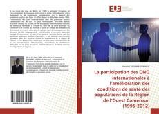 La participation des ONG internationales à l'amélioration des conditions de santé des populations de la Région de l'Ouest Cameroun (1995-2012) kitap kapağı