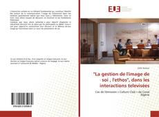 """Couverture de """"La gestion de l'image de soi , l'ethos"""", dans les interactions televisées"""