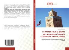 Couverture de Le Maroc sous la plume des voyageurs français (XIXème et XXème siècles