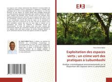 Exploitation des espaces verts ; un crime vert des pratiques à Lubumbashi的封面