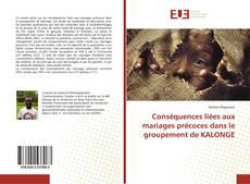 Couverture de Conséquences liées aux mariages précoces dans le groupement de KALONGE