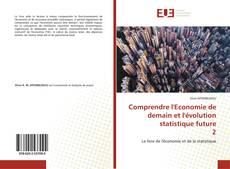 Bookcover of Comprendre l'Economie de demain et l'évolution statistique future 2