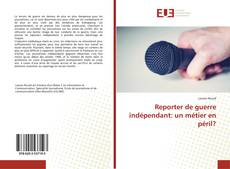 Capa do livro de Reporter de guerre indépendant: un métier en péril?