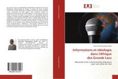 Bookcover of Informations et idéologie dans l'Afrique des Grands Lacs