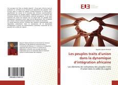 Copertina di Les peuples traits d'union dans la dynamique d'intégration africaine