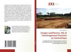 Обложка Images satellitaires, SIG et l'Aménagement Forestier en Centrafrique