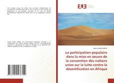 Couverture de La participation populaire dans la mise en œuvre de la convention des nations unies sur la lutte contre la désertification en Afrique