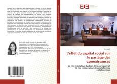 Couverture de L'effet du capital social sur le partage des connaissances