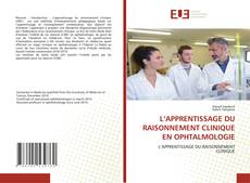 Bookcover of L'APPRENTISSAGE DU RAISONNEMENT CLINIQUE EN OPHTALMOLOGIE