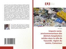 Copertina di Impacts socio-environnementaux des déchets hospitaliers solides dans la ville de Yaoundé, région du centre, Cameroun
