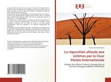 Bookcover of La réparation allouée aux victimes par la Cour Pénale Internationale