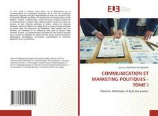 Portada del libro de COMMUNICATION ET MARKETING POLITIQUES - TOME I
