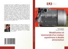 Bookcover of Modélisation et commande d'un moteur asynchrone à double alimentation