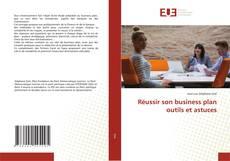 Portada del libro de Réussir son business plan outils et astuces