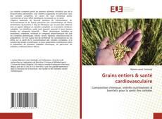 Couverture de Grains entiers & santé cardiovasculaire