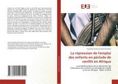 Capa do livro de La répression de l'emploi des enfants en période de conflit en Afrique