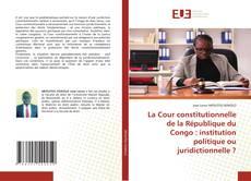 Borítókép a  La Cour constitutionnelle de la République du Congo : institution politique ou juridictionnelle ? - hoz